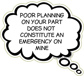 Poor Planning On Your Part Does Not Constitute An Emergency On Mine Magnet