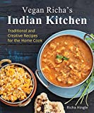 Vegan Richa s Indian Kitchen: Traditional and Creative Recipes for the Home Cook
