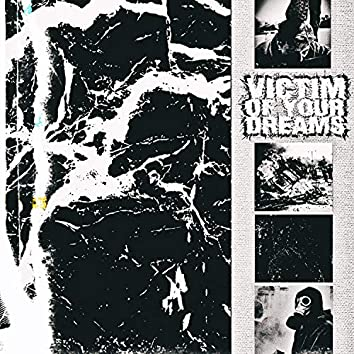 Victim of Your Dreams
