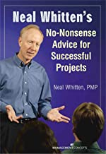 Neal Whitten`s No-Nonsense Advice for Successful Projects