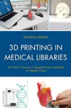 3D Printing in Medical Libraries (Medical Library Association Books Series)
