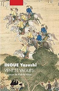 Vent et vagues: Le roman de Kubilai Khan par Yasushi Inoué