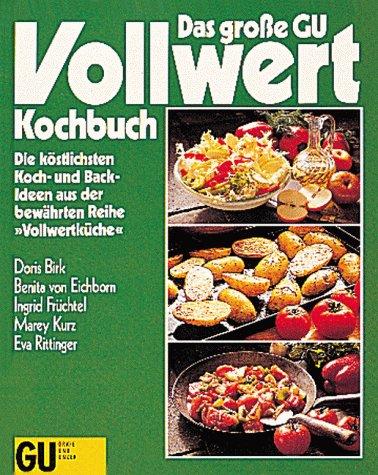 Das große GU Vollwert-Kochbuch, No.1, Die köstlichsten Kochideen und Backideen aus der bewährten Reihe \'Vollwertküche\'