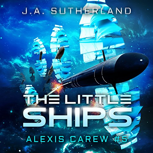 The Little Ships     Alexis Carew, Book 3              By:                                                                                                                                 J.A. Sutherland                               Narrated by:                                                                                                                                 Elizabeth Klett                      Length: 11 hrs and 44 mins     38 ratings     Overall 4.7