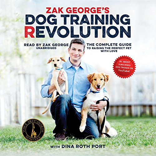 Zak George's Dog Training Revolution: The Complete Guide to Raising the Perfect Pet with Love Audible Audiobook – Unabridged