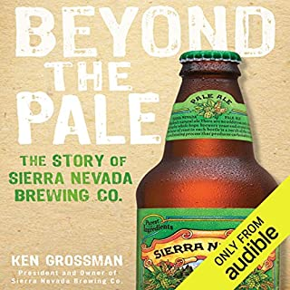 Beyond the Pale     The Story of Sierra Nevada Brewing Co.              By:                                                                                                                                 Ken Grossman                               Narrated by:                                                                                                                                 Jones Allen                      Length: 8 hrs and 54 mins     289 ratings     Overall 4.5