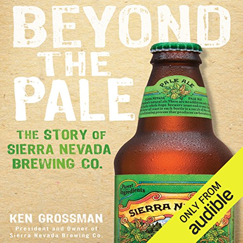 Beyond the Pale     The Story of Sierra Nevada Brewing Co.              By:                                                                                                                                 Ken Grossman                               Narrated by:                                                                                                                                 Jones Allen                      Length: 8 hrs and 54 mins     288 ratings     Overall 4.5