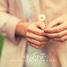 Calm Together: Global Meditation Event - Soothing Playlist Music for Mindfulness, Peace & Love, Healing