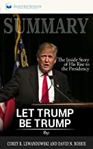 Summary of Let Trump Be Trump: The Inside Story of His Rise to the Presidency by Corey R. Lewandowski