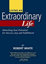 Living an Extraordinary Life--Unlocking Your Potential for Success, Joy and Fulfillment