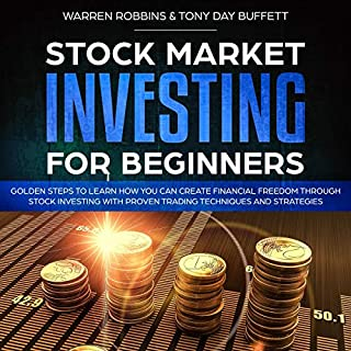 Stock Market Investing for Beginners     Golden Steps to Learn How You Can Create Financial Freedom Through Stock Investing with Proven Trading Techniques and Strategies              By:                                                                                                                                 Warren Robbins,                                                                                        Tony Day Buffett                               Narrated by:                                                                                                                                 Bruce Enrietto                      Length: 3 hrs     29 ratings     Overall 4.8