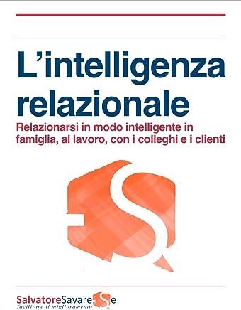 L'intelligenza relazionale in famiglia, al lavoro, con i colleghi e i clienti