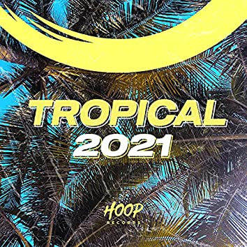 Tropical 2021: The Best Music for Your Holiday by Hoop Records