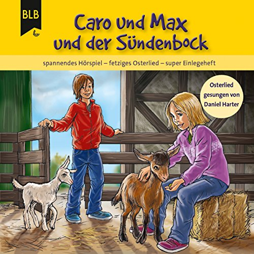 Caro und Max und der Sündenbock: Spannendes Hörspiel - Fetziges Osterlied Titelbild