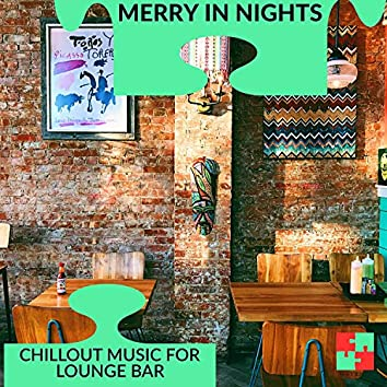 Merry In Nights - Chillout Music For Lounge Bar