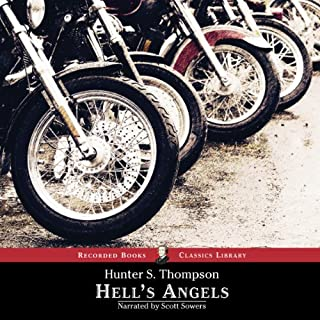 Hell's Angels     A Strange and Terrible Saga              Written by:                                                                                                                                 Hunter S. Thompson                               Narrated by:                                                                                                                                 Scott Sowers                      Length: 10 hrs and 39 mins     42 ratings     Overall 4.4