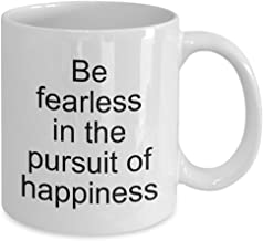 Just be happy mug - Be fearless in the pursuit of happiness mug