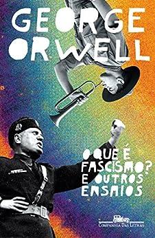 O que é fascismo?: E outros ensaios por [George Orwell, Paulo Geiger]