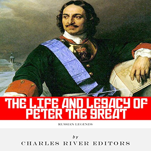Russian Legends: The Life and Legacy of Peter the Great audiobook cover art