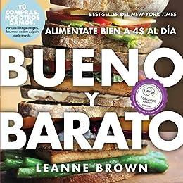 Bueno y Barato: Alimentate Bien a $4 al Dia (Spanish Edition) by [Leanne Brown]