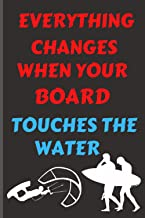 Everything changes when your board touches the water: Windsurfing lined notebook / 80 pages