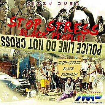 Stop Stress Black People