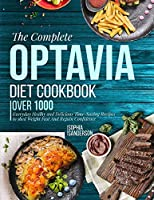The Complete Optavia Diet Cookbook: Over 1000 Everyday Healthy and Delicious Time-Saving Recipes to Shed Weight Fast And Regain Confidence