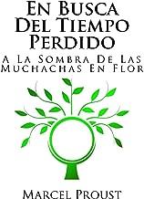 En Busca Del Tiempo Perdido: A La Sombra De Las Muchachas En Flor (Volume 2) (Spanish Edition)