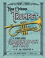 New Orleans Trumpet: A Down-Home Consevatory Method