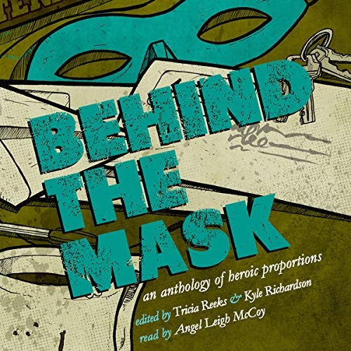 Behind the Mask: An Anthology of Heroic Proportions audiobook cover art