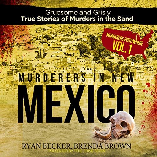 Murderers in New Mexico (Gruesome and Grisly True Stories of Murders in the Sand) cover art