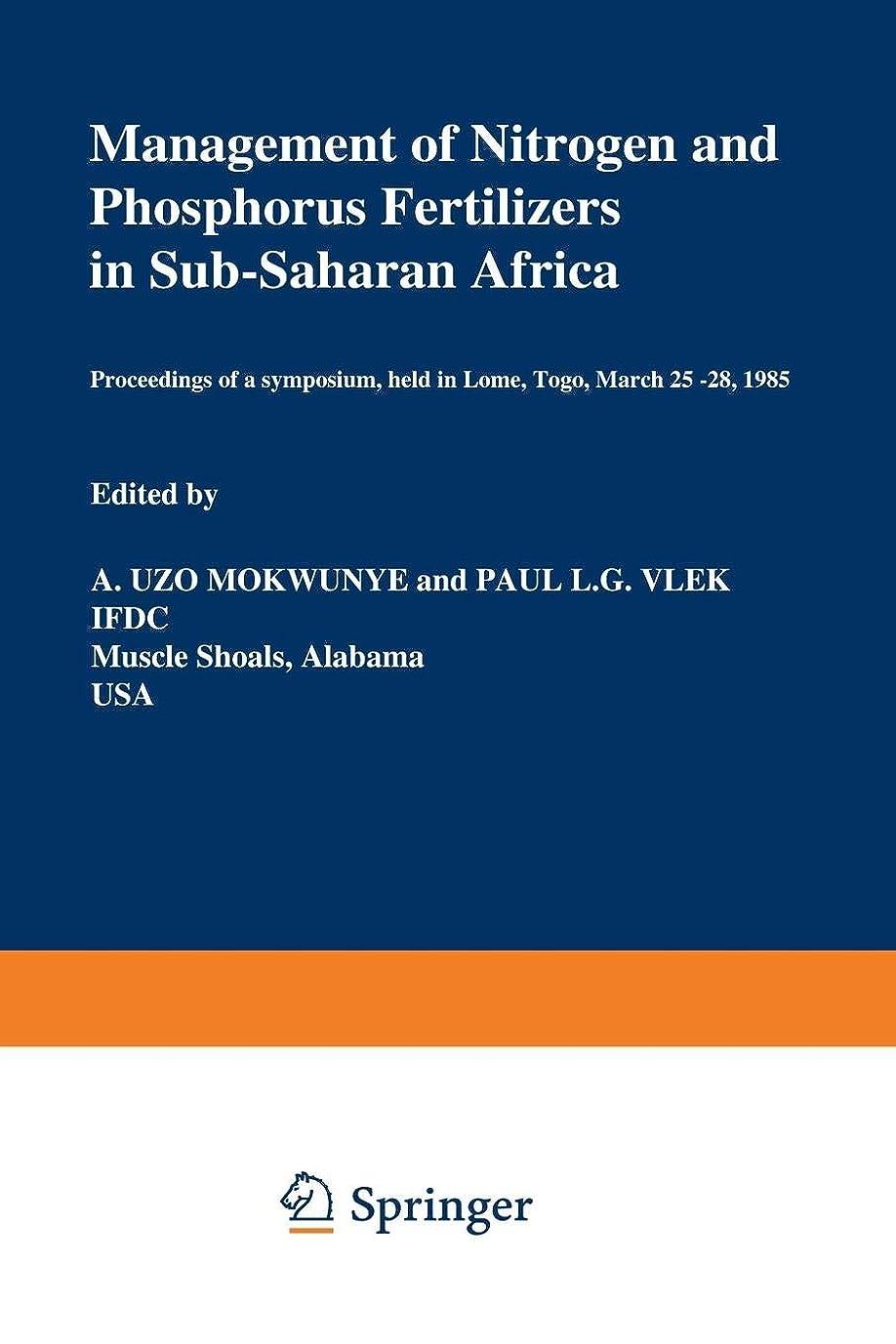 滝アーティストジョイントManagement of Nitrogen and Phosphorus Fertilizers in Sub-Saharan Africa: Proceedings of a symposium, held in Lome, Togo, March 25–28, 1985 (Developments in Plant and Soil Sciences)
