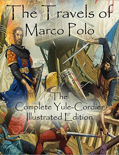 The Travels of Marco Polo: The Complete Yule-Cordier Illustrated Edition (English Edition)