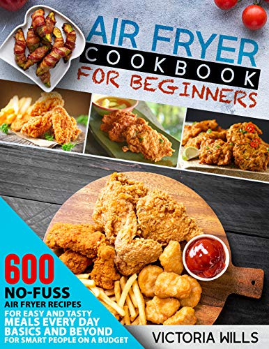 Air Fryer Cookbook for Beginners: 600 No-Fuss Air Fryer Recipes for Easy and Tasty Meals Every Day.