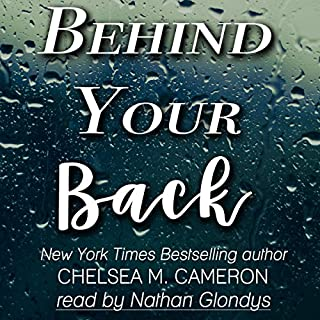 Behind Your Back                   By:                                                                                                                                 Chelsea M. Cameron                               Narrated by:                                                                                                                                 Nathan Glondys                      Length: 8 hrs and 38 mins     3 ratings     Overall 3.7