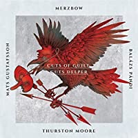 Cuts of Guilt Cuts Deeper by THURSTON / GUSTAFSSON,MATS / PANDI,BALAZS MERZBOW / MOORE (2015-07-29)