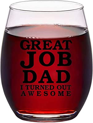 Dad Wine Glass - Great Job Dad I Turned Out Awesome Stemless Wine Glass, Funny Wine Glass for Husband Boyfriend Father Dad New Dad, Wine Glass Idea for Father's Day Birthday Christmas