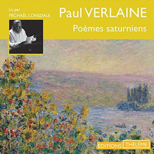 Poèmes saturniens                   De :                                                                                                                                 Paul Verlaine                               Lu par :                                                                                                                                 Michael Lonsdale                      Durée : 50 min     2 notations     Global 5,0