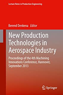 New Production Technologies in Aerospace Industry: Proceedings of the 4th Machining Innovations Conference, Hannover, September 2013 (Lecture Notes in Production Engineering)