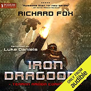 Iron Dragoons     Terran Armor Corps, Book 1              By:                                                                                                                                 Richard Fox                               Narrated by:                                                                                                                                 Luke Daniels                      Length: 7 hrs and 40 mins     87 ratings     Overall 4.6