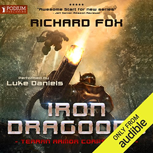 Iron Dragoons     Terran Armor Corps, Book 1              By:                                                                                                                                 Richard Fox                               Narrated by:                                                                                                                                 Luke Daniels                      Length: 7 hrs and 40 mins     174 ratings     Overall 4.7