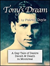 Tony's Dream: A Gay Tale of Desire, Deceit & Death in Montreal