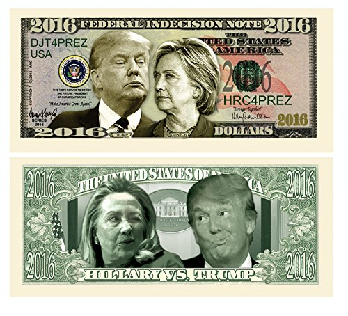 Set of 10 - Donald Trump VS Hillary Clinton Federal Indecision Note 2016 Dollar Bill - Highly Collectible Novelty Dollar Bill - Funny for Democrats or Republicans - Funniest Political Gift of 2016