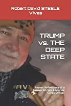 TRUMP vs. THE DEEP STATE: Recent Reflections of a Former US Spy & Marine Corps Officer (Trump Revolution)