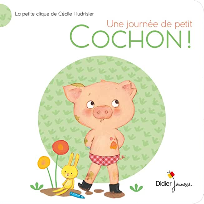 La petite clique de Cécile Hudrisier : Une journée de petit cochon !