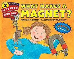 What Makes a Magnet? (Let's-Read-and-Find-Out Science 2) by [Franklyn M. Branley, True Kelley]