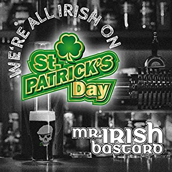 We're All Irish on St. Patrick's Day