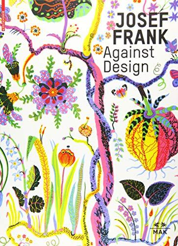 Download Josef Frank Against Design: Das Anti-formalistische Werk / The Anti-formalist Oeuvre of the Architect 3035609993