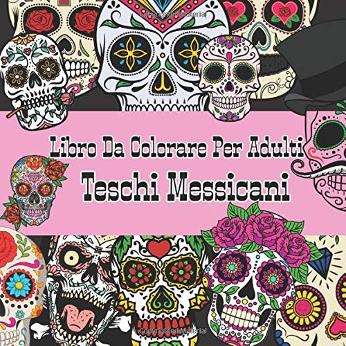 Libro Da Colorare Per Adulti Teschi Messicani: Dia De Los Muertos : Sugar Skull Colorare = Libro Antistress Da Colorare Per Adulti | idea del tatuaggio