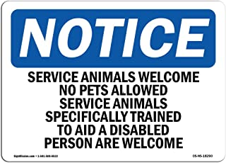 OSHA Notice Sign - Service Animals Welcome No Pets Allowed | Rigid Plastic Sign | Protect Your Business, Work Site, Warehouse & Shop Area |  Made in the USA, 14